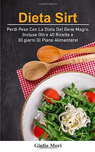 Dieta Sirt: Perdi peso con la dieta del gene magro. Incluse oltre 40 ricette e 30 giorni di piano alimentare!