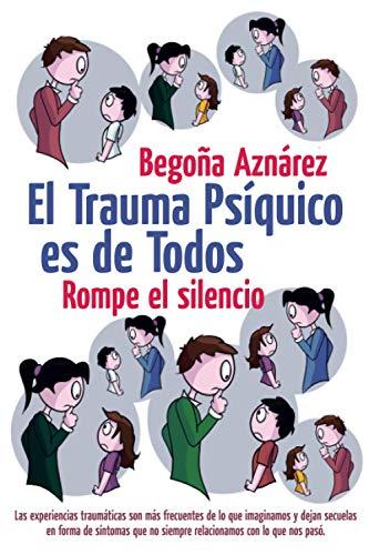 EL TRAUMA PSÍQUICO ES DE TODOS: Rompe el silencio