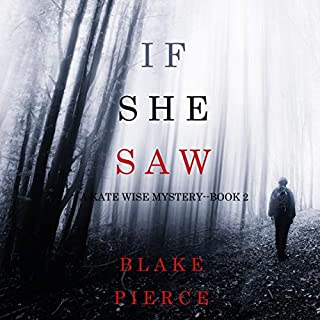 If She Saw      A Kate Wise Mystery, Book 2              Written by:                                                                                                                                 Blake Pierce                               Narrated by:                                                                                                                                 Laura Bannister                      Length: 6 hrs and 33 mins     2 ratings     Overall 3.5