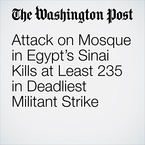 Attack on Mosque in Egypt's Sinai Kills at Least 235 in Deadliest Militant Strike copertina