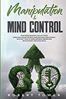 Manipulation and Mind Control: The Persuasion Collection: Dark Psychology Secrets, Analyze and Influence People with Nlp . How to learn reading friends and develop Body language skills.