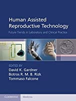 Human Assisted Reproductive Technology: Future Trends in Laboratory and Clinical Practice (Cambridge Medicine (Hardcover))