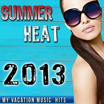 2013 Summer Heat. My Vacation Music Hits