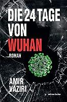 Die 24 Tage von Wuhan: Roman