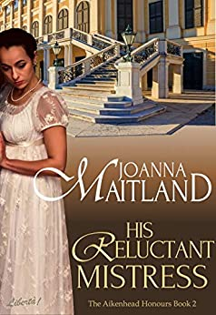 His Reluctant Mistress: A brotherhood of spies in glittering Vienna (The Aikenhead Honours Book 2) by [Joanna Maitland]