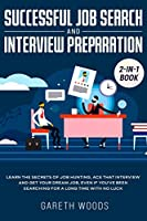 Successful Job Search and Interview Preparation 2-in-1 Book: Learn The Secrets of Job Hunting, Ace that Interview and Get Your Dream Job, Even if You've Been Searching for a Long Time With no Luck