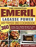The Essential Emeril Lagasse Power Air Fryer 360 Cookbook: 360 Crispy, Easy, Healthy Recipes for Your Emeril Lagasse Power Air Fryer 360