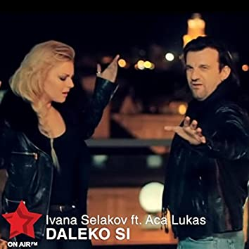 Daleko Si (feat. Aca Lukas)