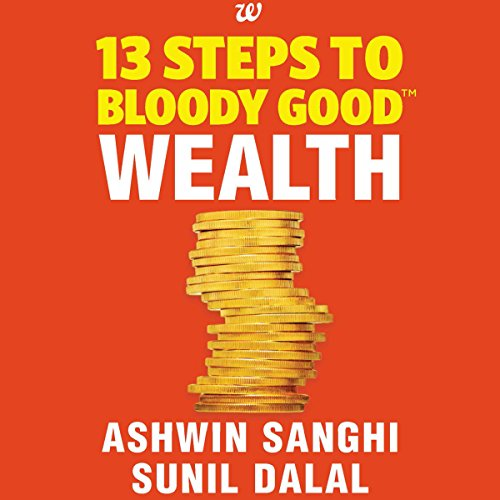13 Steps to Bloody Good Wealth                   Written by:                                                                                                                                 Ashwin Sanghi,                                                                                        Sunil Dalal                               Narrated by:                                                                                                                                 Prateek Pillai                      Length: 4 hrs and 20 mins     3 ratings     Overall 4.3