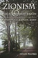 Zionism and the Roads Not Taken: Rawidowicz, Kaplan, Kohn (The Modern Jewish Experience)