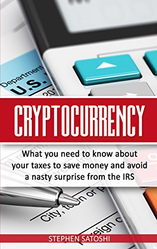 Cryptocurrency: What You Need to Know About Your Taxes to Save Money and Avoid a Nasty Surprise From The IRS