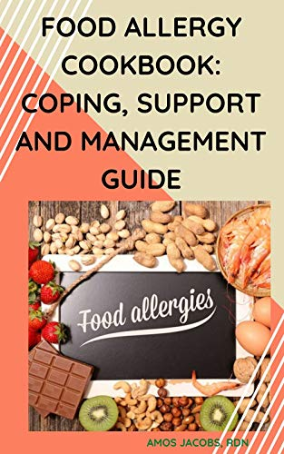 FOOD ALLERGY COOKBOOK: COPING, SUPPORT AND MANAGEMENT GUIDE