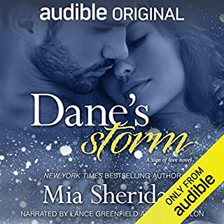 Dane's Storm                   Written by:                                                                                                                                 Mia Sheridan                               Narrated by:                                                                                                                                 Lance Greenfield,                                                                                        Erin Mallon                      Length: 8 hrs and 54 mins     11 ratings     Overall 4.5