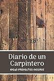 Diario de un Carpintero: Registra y Ordena todos tus Proyectos de Carpintería - Formato 16 x 23 cm con 154 Páginas - Cuaderno Original para Carpinteros de todo Nivel