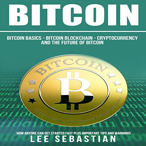 Bitcoin     The Bitcoin Basics: Bitcoin - Blockchain - Cryptocurrency and the Future of Bitcoin              By:                                                                                                                                 Lee Sebastian                               Narrated by:                                                                                                                                 Dean Eby                      Length: 1 hr and 39 mins     Not rated yet     Overall 0.0