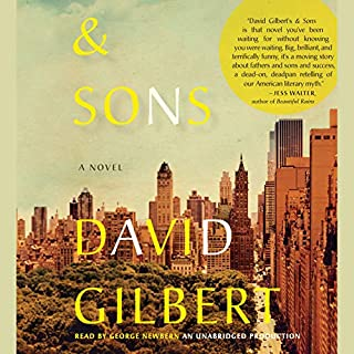 And Sons     A Novel              By:                                                                                                                                 David Gilbert                               Narrated by:                                                                                                                                 George Newbern                      Length: 16 hrs and 44 mins     122 ratings     Overall 3.5