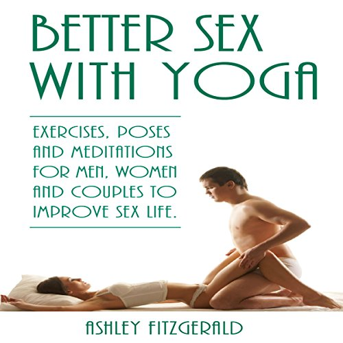 Better Sex with Yoga: Exercises, Poses and Meditations for Men, Women and Couples to Improve Sex Life audiobook cover art