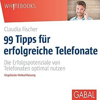 99 Tipps für erfolgreiche Telefonate: Die Erfolgspotenziale von Telefonaten optimal nutzen Titelbild