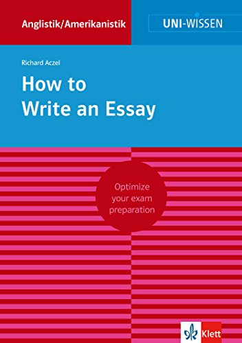 Uni-Wissen How to Write an Essay: Optimize your exam preparation Anglistik/Amerikanistik (English Edition)
