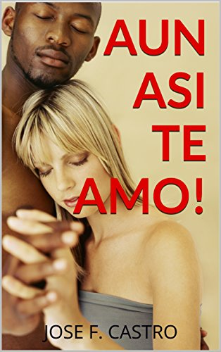 AUN ASI TE AMO!: Cuando amanda no se sentia amada, deseada y nadie le prestaba atención. Ella pensaba que las riquezas le traerian felicidad pero no le ... abandonar a su familia. (Spanish Edition)