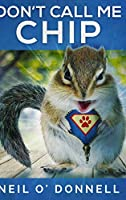 Don't Call Me Chip: Large Print Hardcover Edition