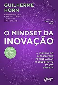 O mindset da inovação: A jornada do sucesso para potencializar o crescimento da sua empresa por [Guilherme Horn]