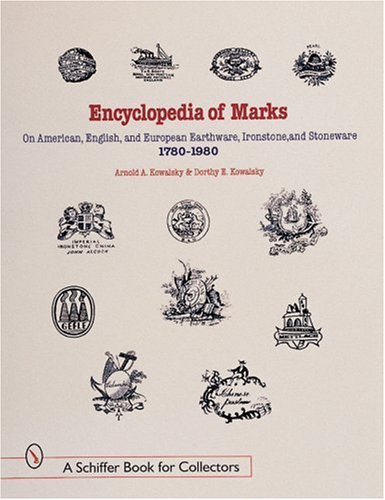 Encyclopedia of Marks on American, English, and European Earthenware, Ironstone, Stoneware (1780-1980): Makers, Marks, and Patterns in Blue and White, ... Ironstone (A Schiffer Book for Collectors)