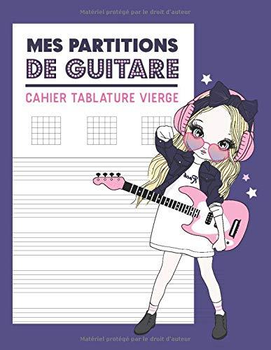Mes Partitions de Guitare - Cahier Tablature Vierge: Cahier de Musique Fille |  Partitions/Tablature à Compléter avec BONUS Dictionnaire d'Accords