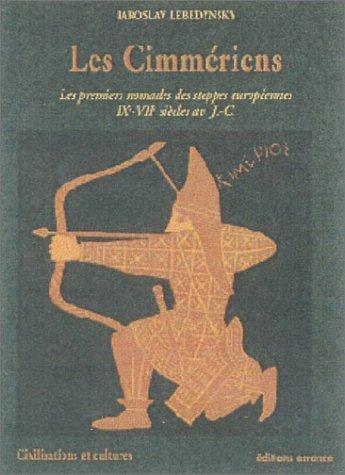 Les Cimmériens : Les Premiers nomades des steppes européennes, Ixe - VIIe siècle av. J.C.