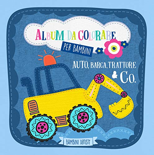 Album da colorare per bambini AUTO, BARCA, TRATTORE & CO.: Libro da colorare per bambini dai 2 anni con veicoli, automobile, macchine, escavatore, aerei, ruspe e molti altri