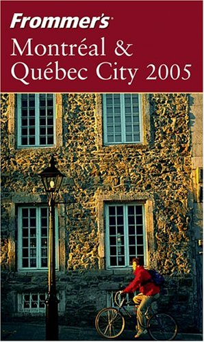 Frommer\'s Montreal & Quebec City 2005