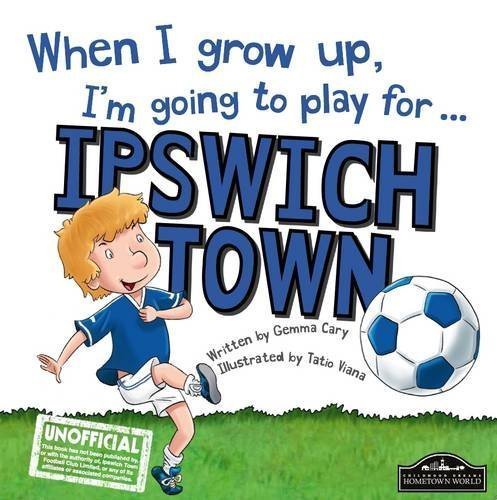 When I Grow Up I'm Going to Play for Ipswich by Gemma Cary (2015-07-25)