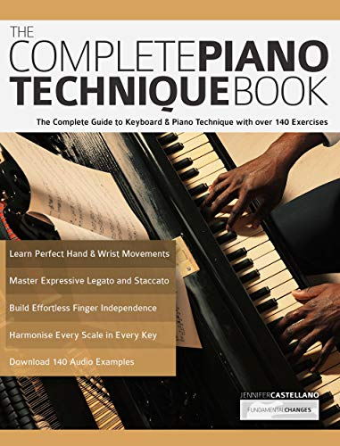 The Complete Piano Technique Book: The Complete Guide to Keyboard & Piano Technique with over 140 Exercises (English Edition)