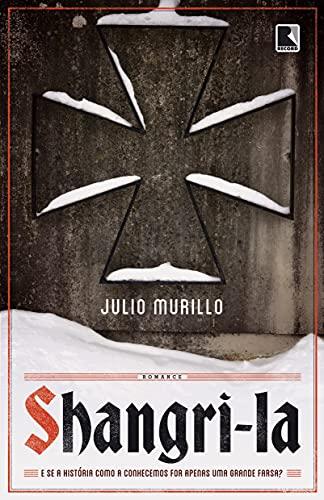 Shangri-la: E se a história como a conhecemos for apenas uma grande farsa?: E se a história como a conhecemos for apenas uma grande farsa?