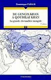 De Gengis Khan à Qoubilaï Khan - La grande chevauchée mongole