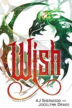 Wish (Scales 'N' Spells Book 3) by [AJ Sherwood, Jocelynn Drake, Katie Griffin]