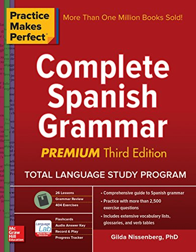 Practice Makes Perfect Complete Spanish Grammar, Premium Third Edition (English Edition)