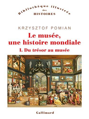 Le musée, une histoire mondiale (Tome 1-Du trésor au musée): Du trésor au musée (Bibliothèque des Histoires)