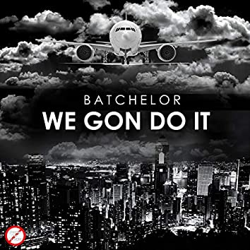 We Gon Do It