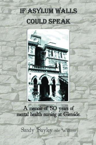 If Asylum Walls Could Speak: A memoir of 50 years of mental health nursing at Glenside. by Sandy Bayley Nee Williams (2015-07-25)