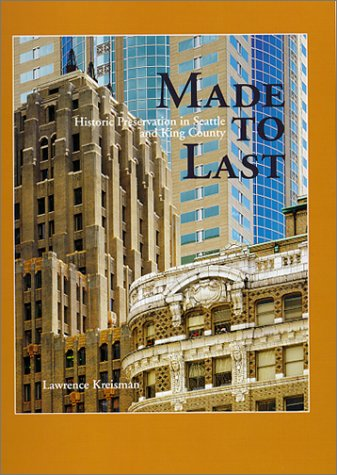 Compare Textbook Prices for Made to Last: Historic Preservation in Seattle and King County  ISBN 9780295978468 by Kreisman, Lawrence