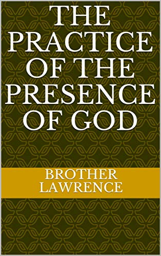The Practice of the Presence of God (English Edition)