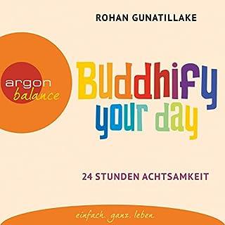 Buddhify your day     24 Stunden Achtsamkeit              Autor:                                                                                                                                 Rohan Gunatillake                               Sprecher:                                                                                                                                 Elmar Börger                      Spieldauer: 55 Min.     19 Bewertungen     Gesamt 4,7
