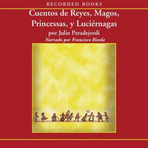 Cuentos de reyes, magos, princesas y luciernagas (Texto Completo) audiobook cover art