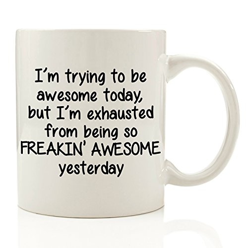 Got Me Tipsy - I'm Trying To Be Awesome Today Funny Coffee...