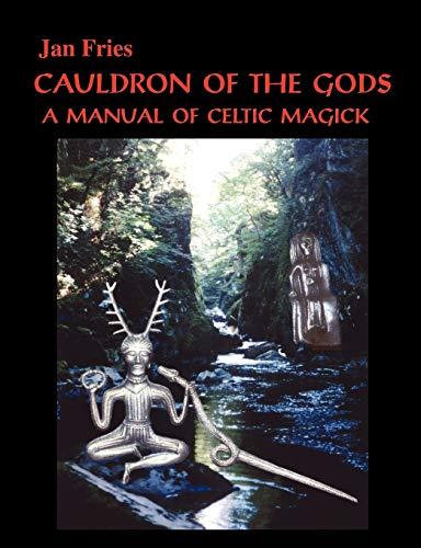 Cauldron of the Gods: a manual of Celtic magick