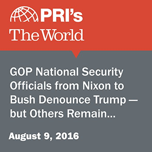 GOP National Security Officials from Nixon to Bush Denounce Trump - but Others Remain Supporters audiobook cover art