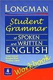 LONGMAN STUDENT GRAMMAR OF SPOKEN/WRITTEN ENG : WB (Grammar Reference)