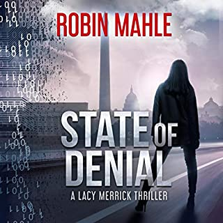 State of Denial     A Lacy Merrick Thriller, Book 1              By:                                                                                                                                 Robin Mahle                               Narrated by:                                                                                                                                 Caroline McLaughlin                      Length: 7 hrs and 33 mins     6 ratings     Overall 4.5