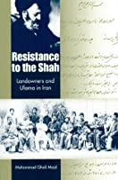 Resistance to the Shah: Landowners and Ulama in Iran 0813017319 Book Cover